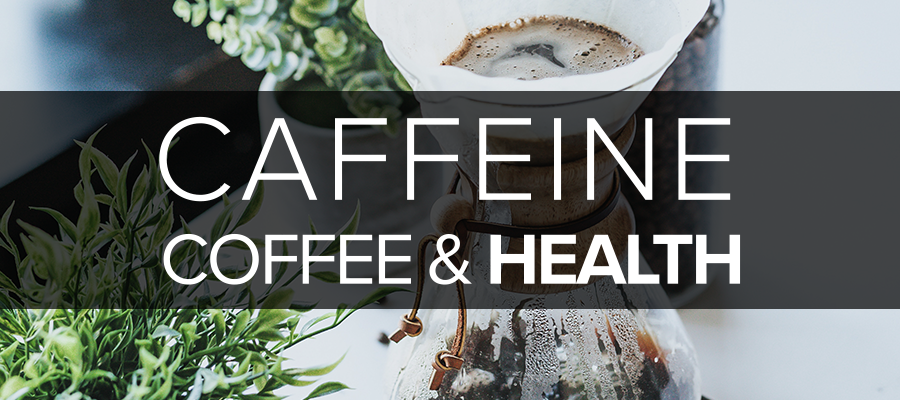 Coffee Caffeine and Health