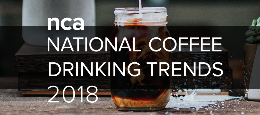 NCA National Coffee Drinking Trends 2018