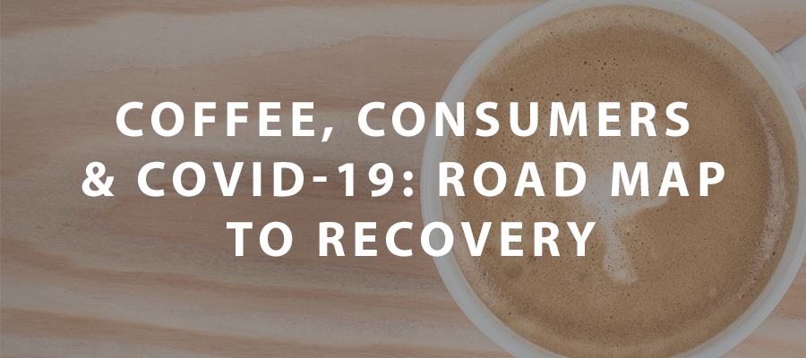 Coffee, Consumers & Covid-19: Road Map to Recovery
